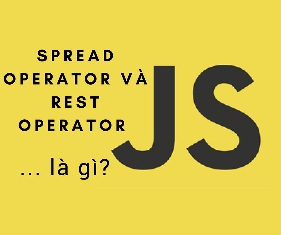 Spread Operator và Rest Operator trong Javasccript